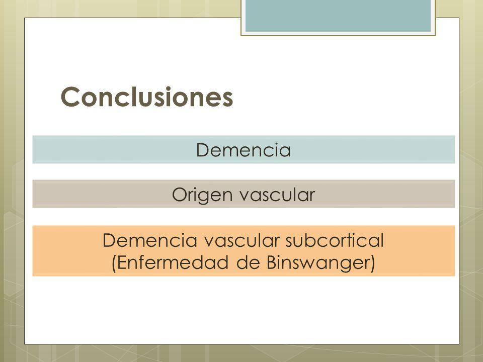 Conclusiones Demencia Origen vascular Demencia vascular subcortical