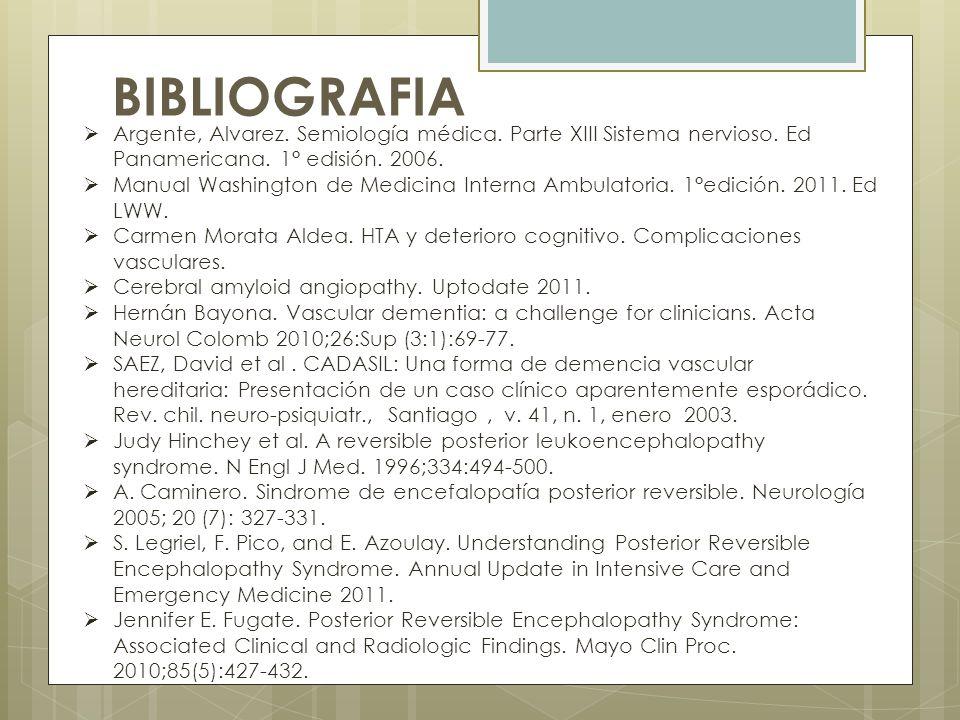 BIBLIOGRAFIA Argente, Alvarez. Semiología médica. Parte XIII Sistema nervioso. Ed Panamericana. 1° edisión. 2006.