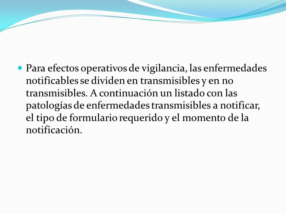 Para efectos operativos de vigilancia, las enfermedades notificables se dividen en transmisibles y en no transmisibles.