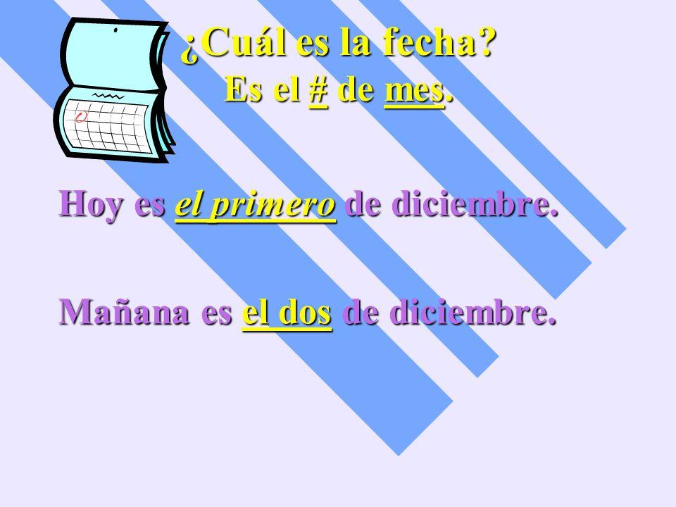 ¿Cuál es la fecha Es el # de mes.