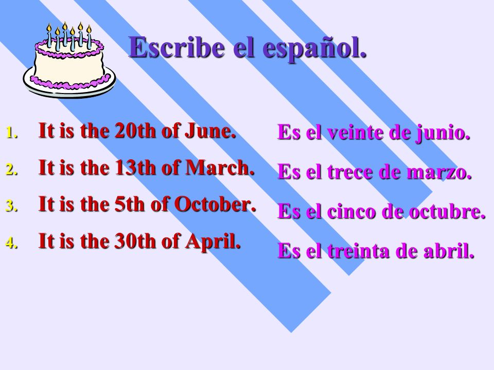 Escribe el español. It is the 20th of June. Es el veinte de junio.