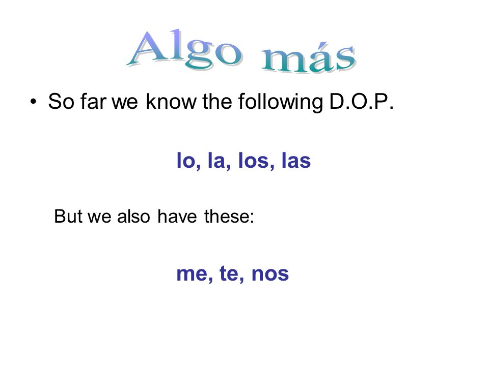 Algo más So far we know the following D.O.P. lo, la, los, las