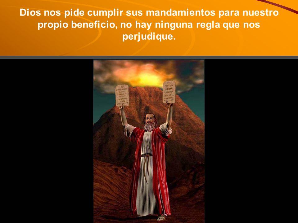 Dios nos pide cumplir sus mandamientos para nuestro propio beneficio, no hay ninguna regla que nos perjudique.