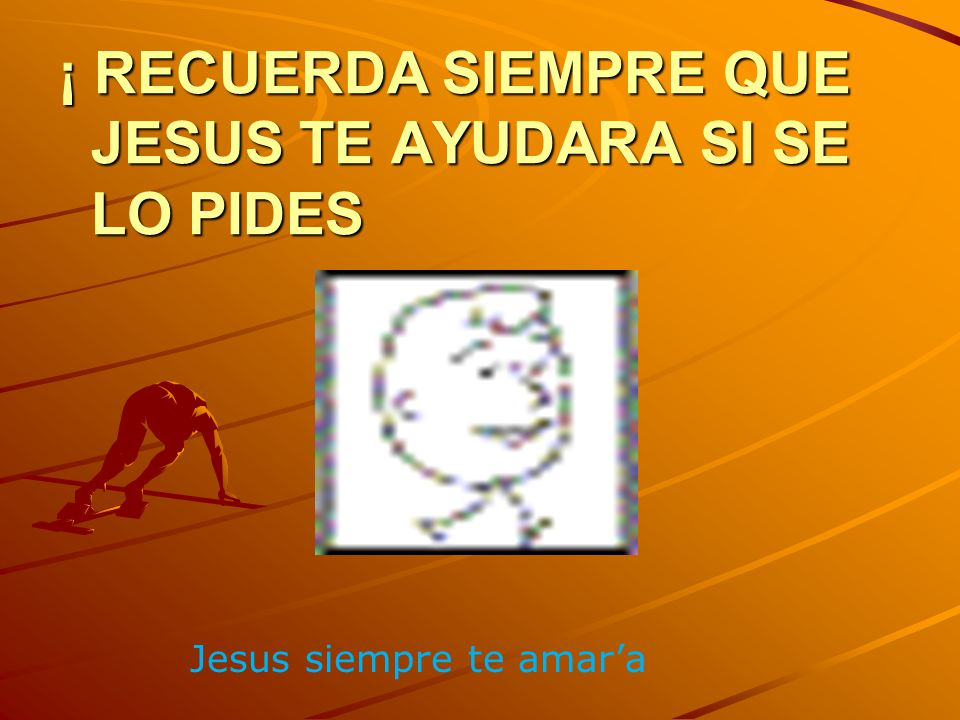 ¡ RECUERDA SIEMPRE QUE JESUS TE AYUDARA SI SE LO PIDES