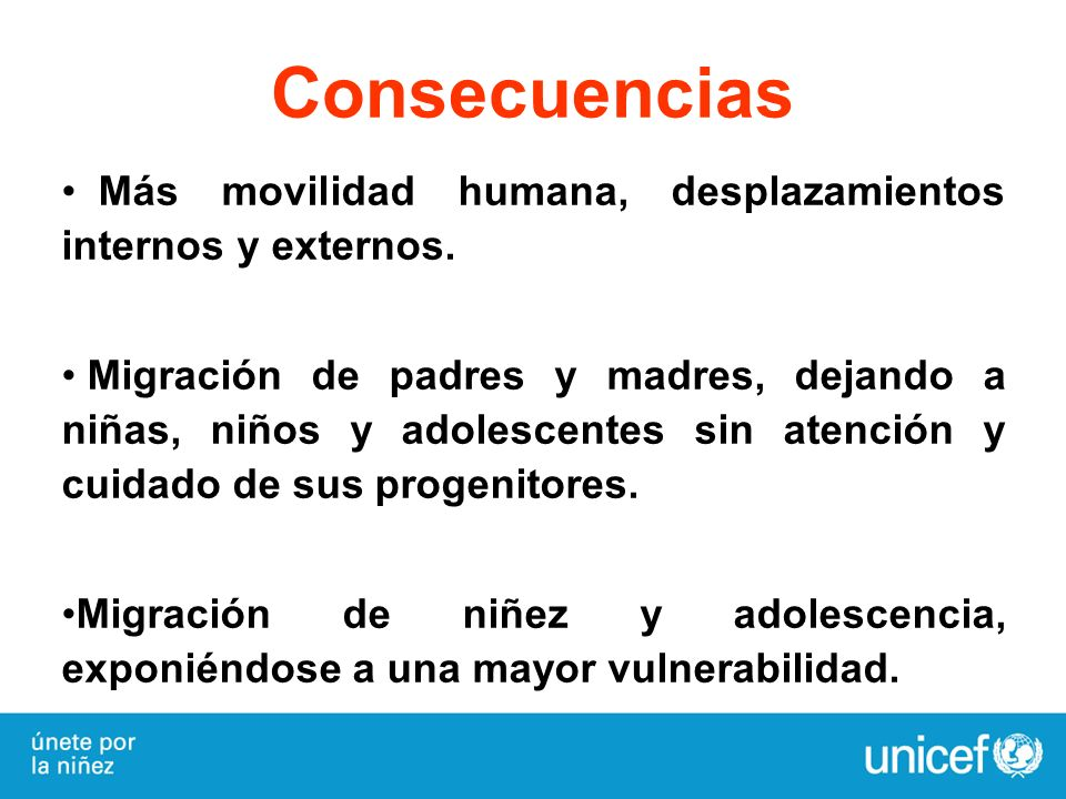 Consecuencias Más movilidad humana, desplazamientos internos y externos.