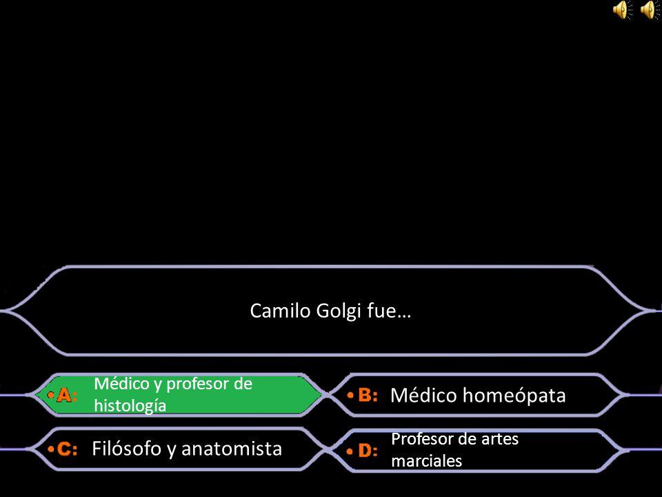 Camilo Golgi fue… Médico homeópata Filósofo y anatomista
