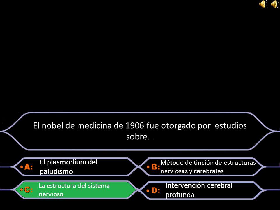 El nobel de medicina de 1906 fue otorgado por estudios sobre…