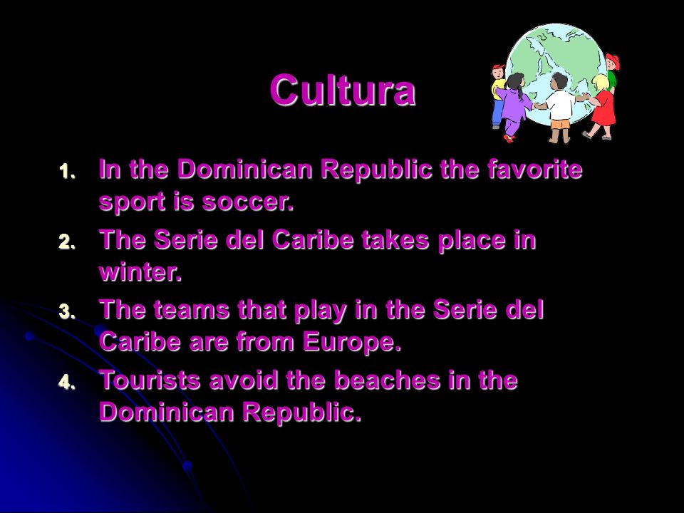 Cultura In the Dominican Republic the favorite sport is soccer.