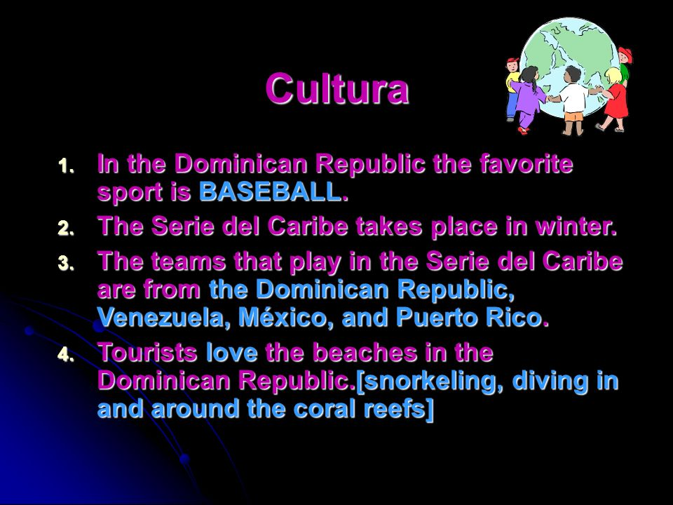Cultura In the Dominican Republic the favorite sport is BASEBALL.
