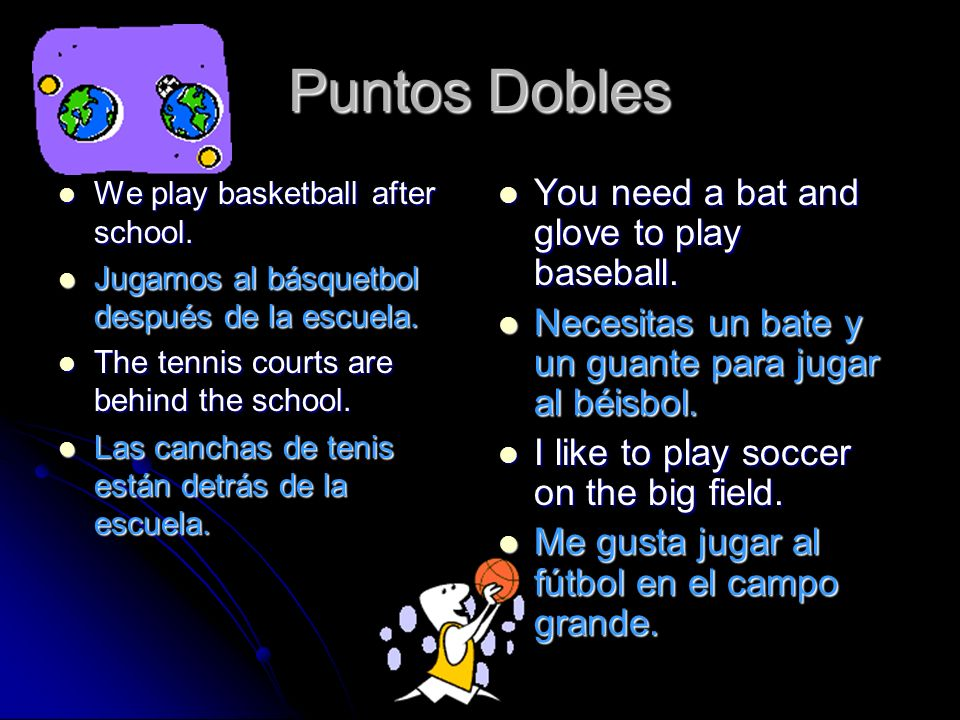 Puntos Dobles You need a bat and glove to play baseball.