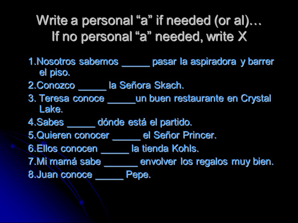 Write a personal a if needed (or al)… If no personal a needed, write X
