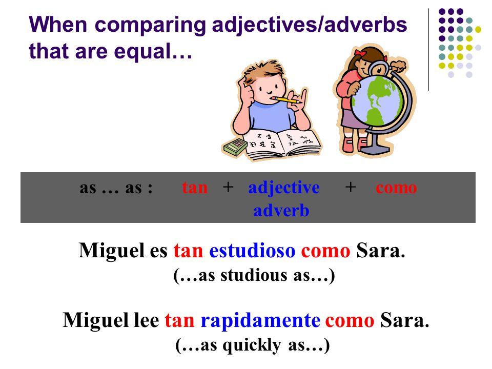 as … as : tan + adjective + como Miguel es tan estudioso como Sara.