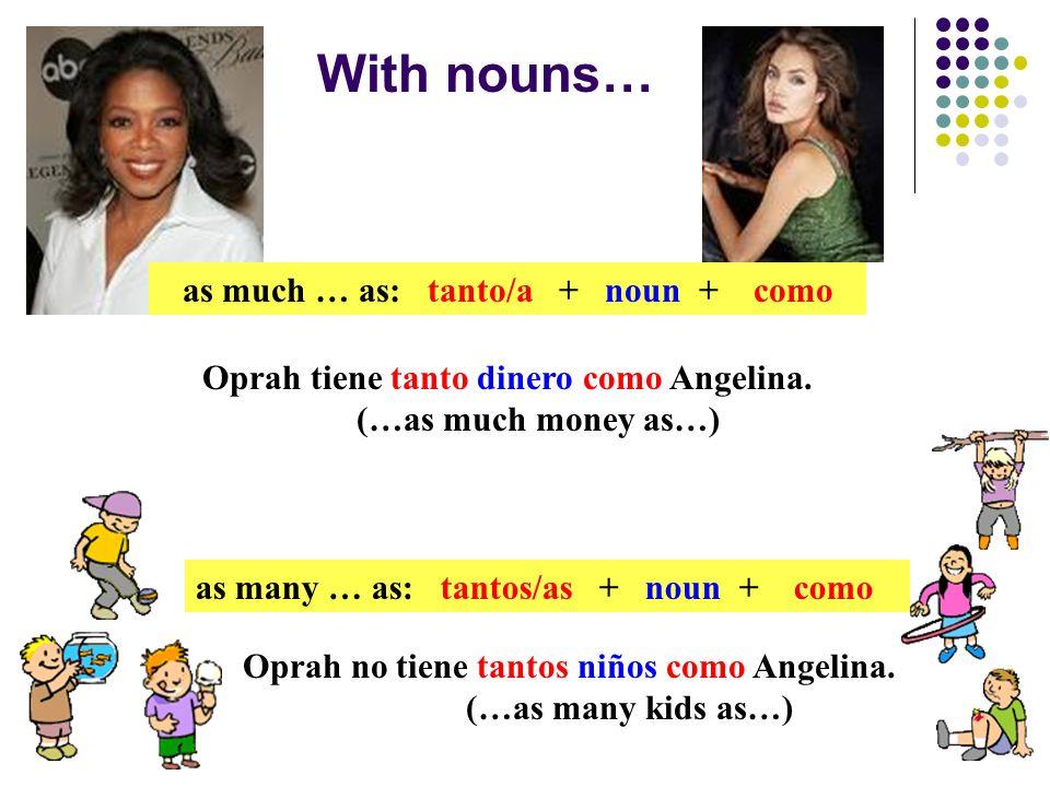 With nouns… as much … as: tanto/a + noun + como