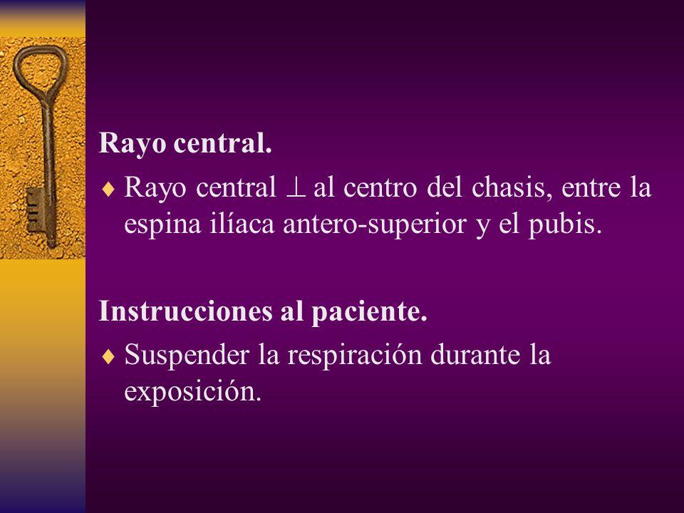 Rayo central. Rayo central  al centro del chasis, entre la espina ilíaca antero-superior y el pubis.