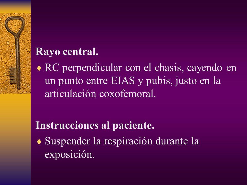 Rayo central. RC perpendicular con el chasis, cayendo en un punto entre EIAS y pubis, justo en la articulación coxofemoral.