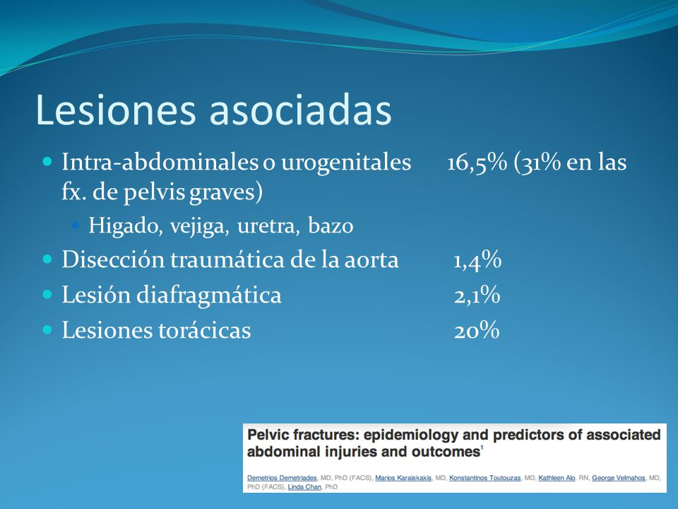 Lesiones asociadas Intra-abdominales o urogenitales 16,5% (31% en las fx. de pelvis graves) Higado, vejiga, uretra, bazo.
