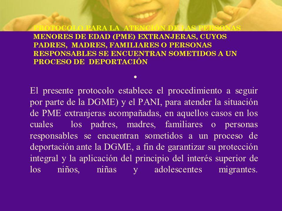 PROTOCOLO PARA LA ATENCIÓN DE LAS PERSONAS MENORES DE EDAD (PME) EXTRANJERAS, CUYOS PADRES, MADRES, FAMILIARES O PERSONAS RESPONSABLES SE ENCUENTRAN SOMETIDOS A UN PROCESO DE DEPORTACIÓN