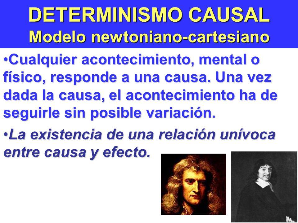 DETERMINISMO CAUSAL Modelo newtoniano-cartesiano