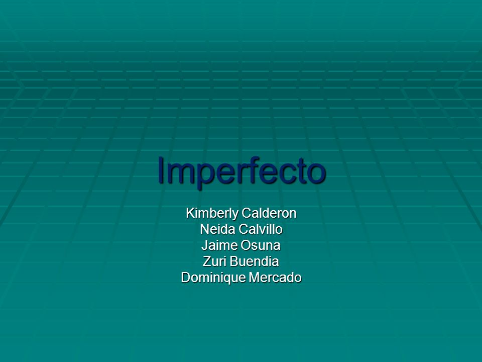 Imperfecto Kimberly Calderon Neida Calvillo Jaime Osuna Zuri Buendia