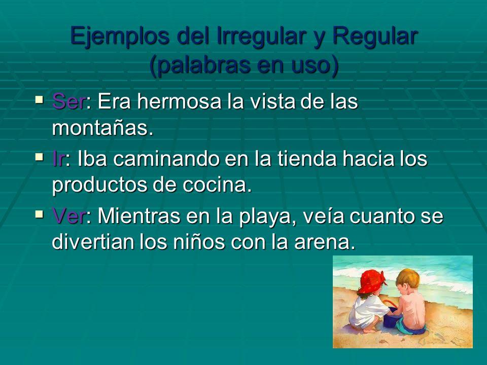 Ejemplos del Irregular y Regular (palabras en uso)