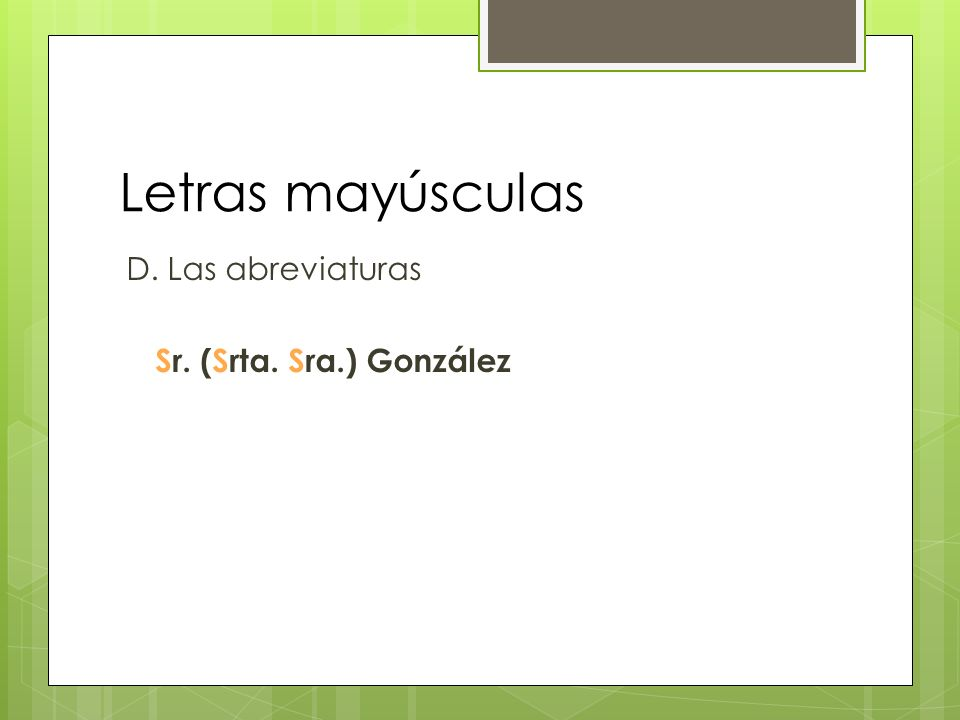 Letras mayúsculas D. Las abreviaturas Sr. (Srta. Sra.) González