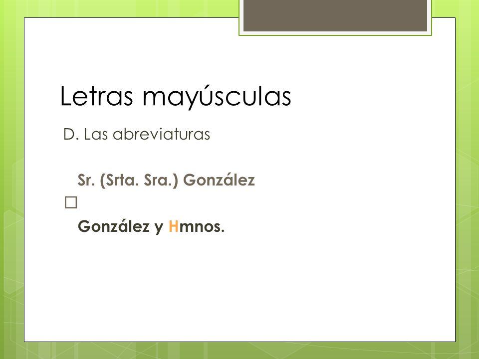 Letras mayúsculas D. Las abreviaturas Sr. (Srta. Sra.) González  González y Hmnos.