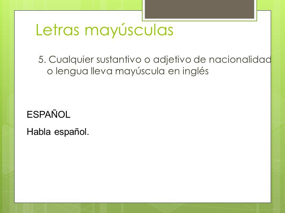 Letras mayúsculas 5. Cualquier sustantivo o adjetivo de nacionalidad o lengua lleva mayúscula en inglés.