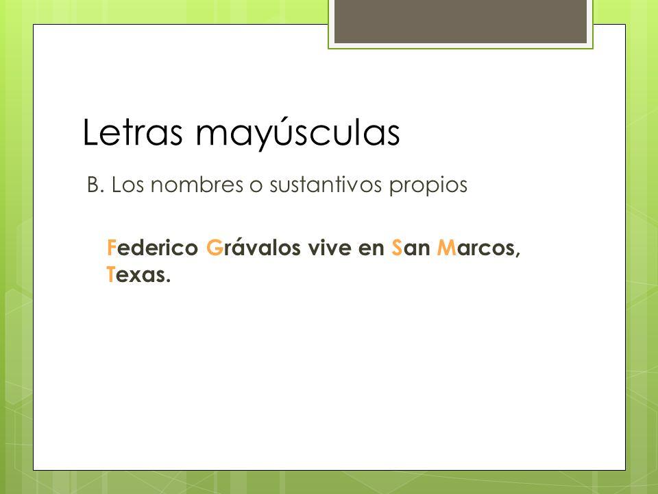 Letras mayúsculas B. Los nombres o sustantivos propios Federico Grávalos vive en San Marcos, Texas.