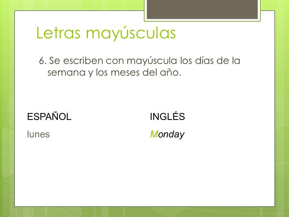 Letras mayúsculas 6. Se escriben con mayúscula los días de la semana y los meses del año. ESPAÑOL.