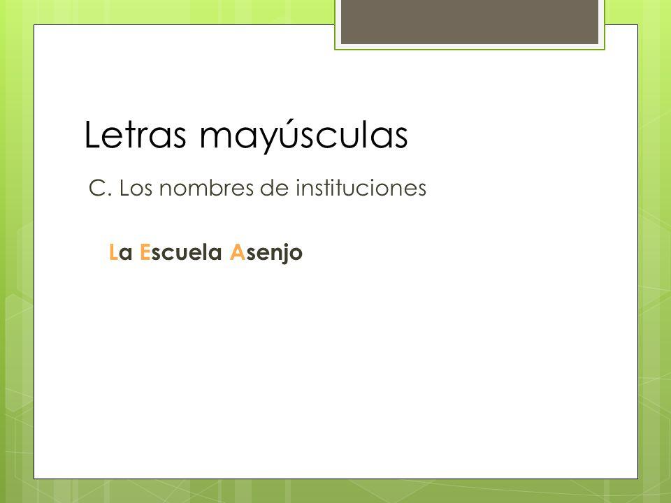 Letras mayúsculas C. Los nombres de instituciones La Escuela Asenjo