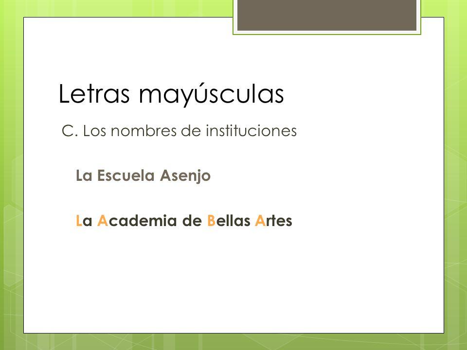 Letras mayúsculas C. Los nombres de instituciones La Escuela Asenjo La Academia de Bellas Artes