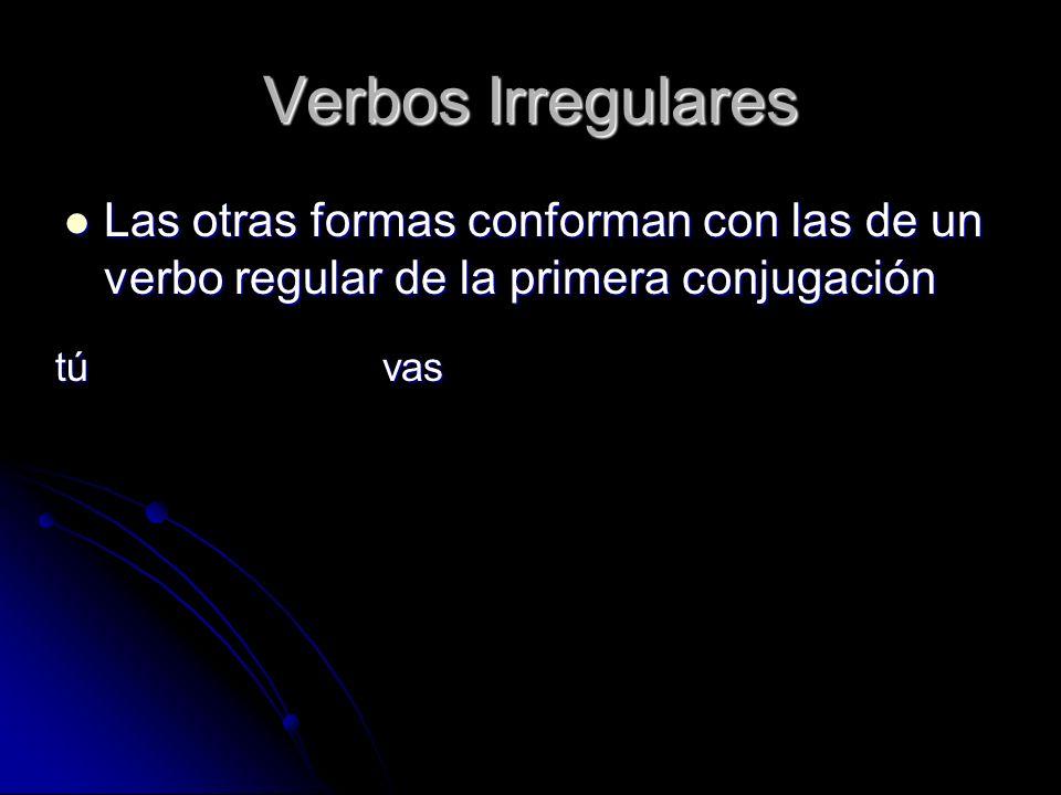 Verbos IrregularesLas otras formas conforman con las de un verbo regular de la primera conjugación.