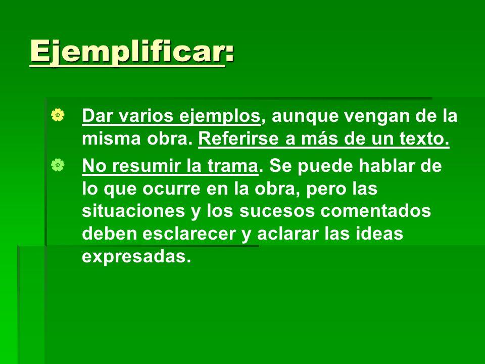 Ejemplificar: Dar varios ejemplos, aunque vengan de la misma obra. Referirse a más de un texto.