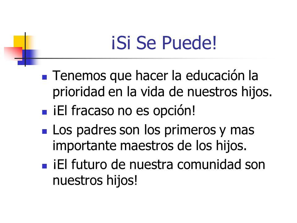 ¡Si Se Puede! Tenemos que hacer la educación la prioridad en la vida de nuestros hijos. ¡El fracaso no es opción!
