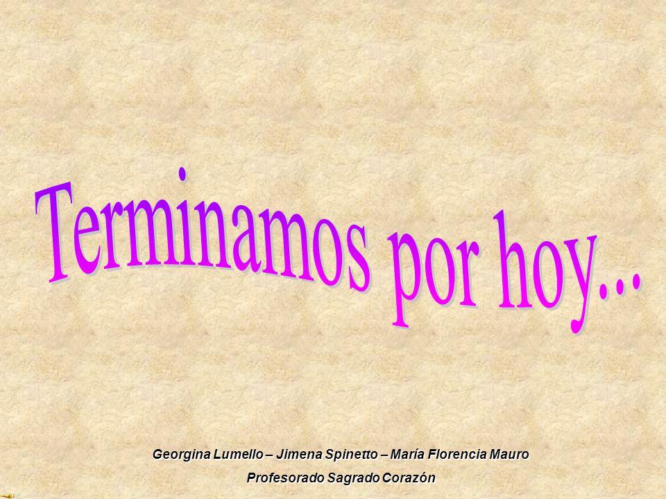 Terminamos por hoy... Georgina Lumello – Jimena Spinetto – María Florencia Mauro.