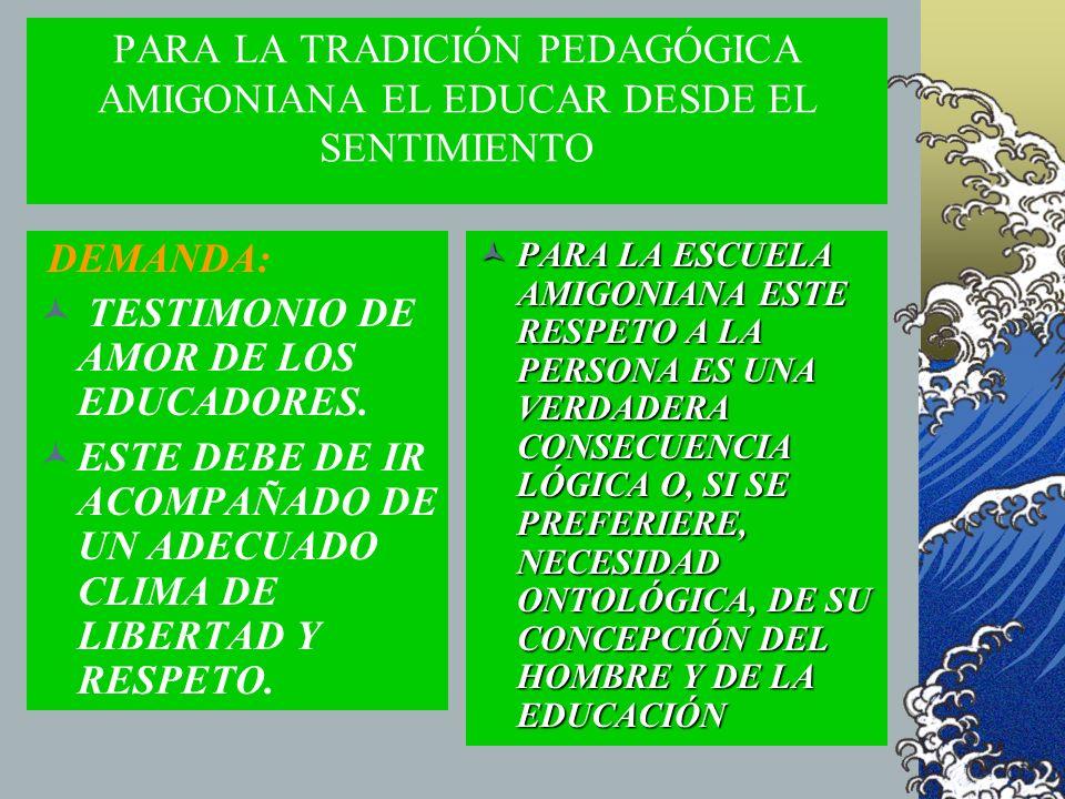 PARA LA TRADICIÓN PEDAGÓGICA AMIGONIANA EL EDUCAR DESDE EL SENTIMIENTO