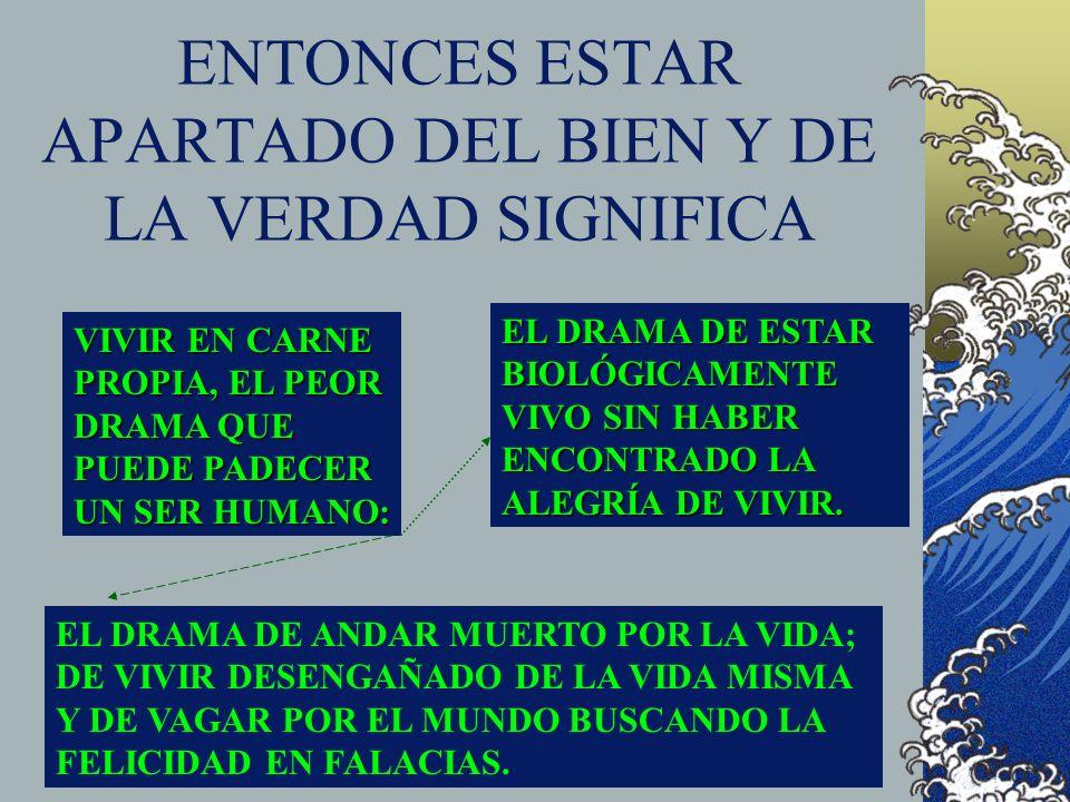 ENTONCES ESTAR APARTADO DEL BIEN Y DE LA VERDAD SIGNIFICA