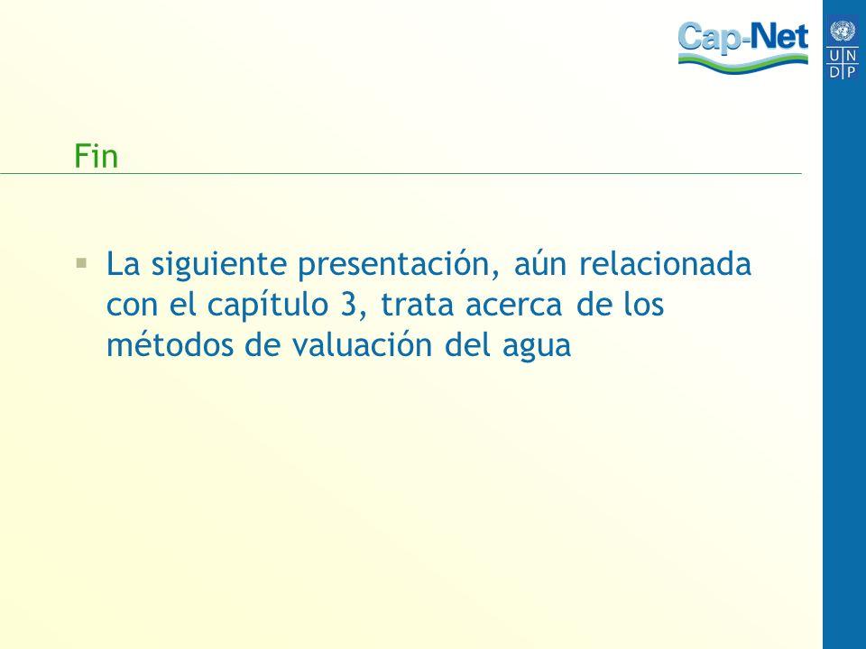 Fin La siguiente presentación, aún relacionada con el capítulo 3, trata acerca de los métodos de valuación del agua.