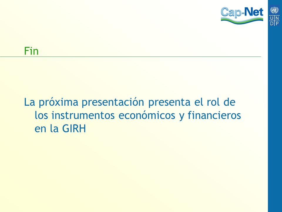 Fin La próxima presentación presenta el rol de los instrumentos económicos y financieros en la GIRH