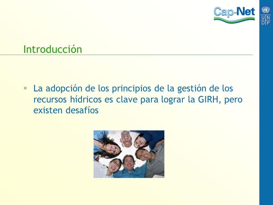 Introducción La adopción de los principios de la gestión de los recursos hídricos es clave para lograr la GIRH, pero existen desafíos.