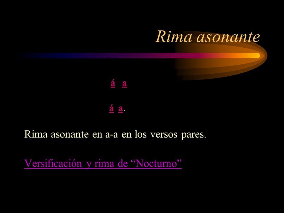 Rima asonante Rima asonante en a-a en los versos pares.