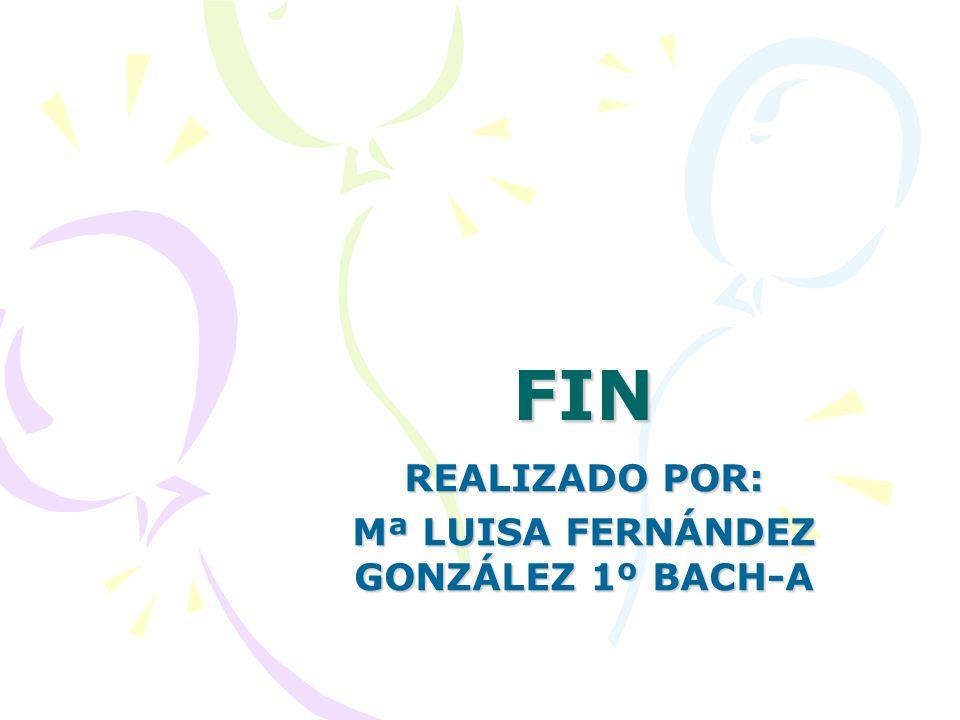 REALIZADO POR: Mª LUISA FERNÁNDEZ GONZÁLEZ 1º BACH-A