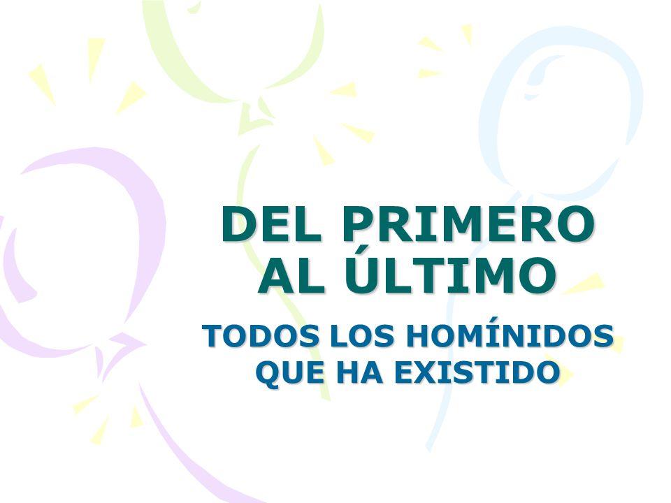 TODOS LOS HOMÍNIDOS QUE HA EXISTIDO