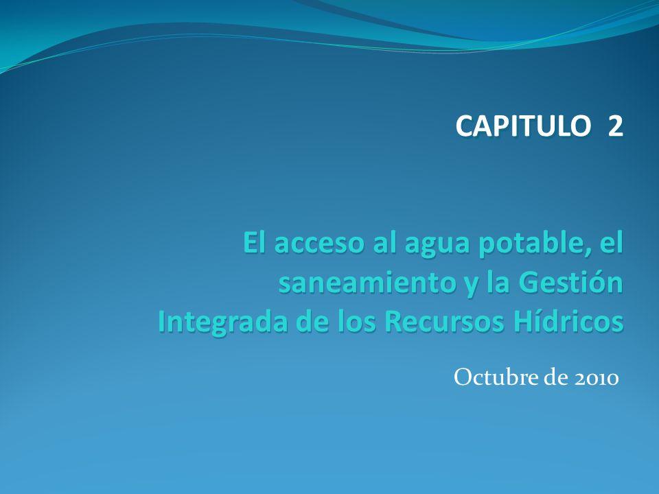 CAPITULO 2 El acceso al agua potable, el saneamiento y la Gestión Integrada de los Recursos Hídricos.