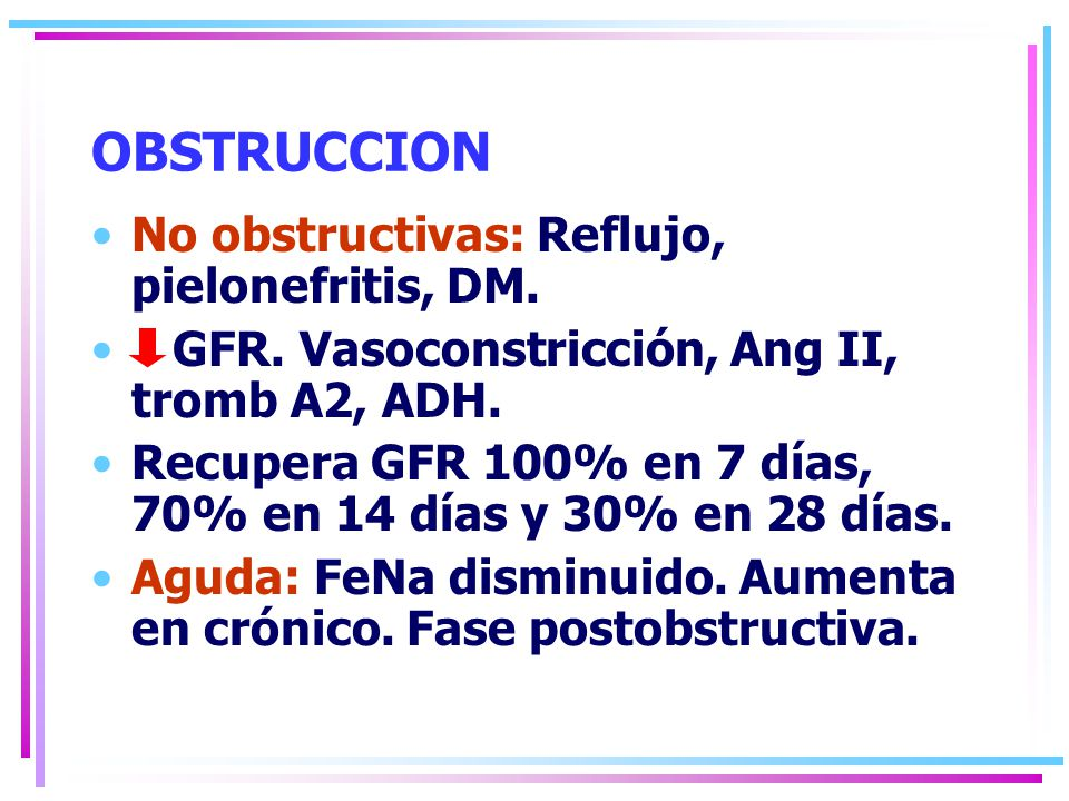 OBSTRUCCION No obstructivas: Reflujo, pielonefritis, DM.