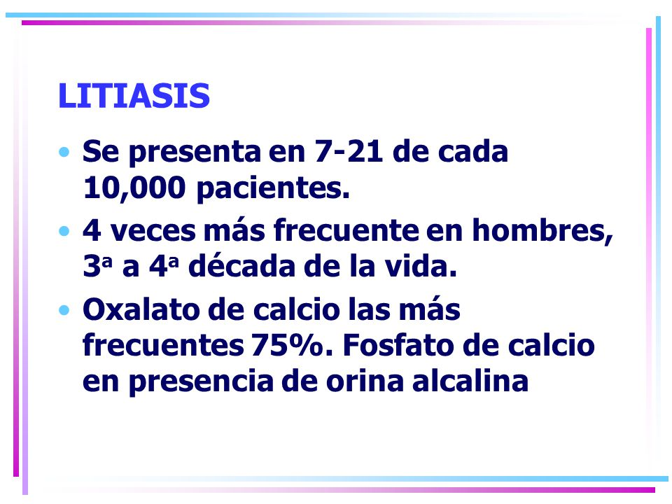 LITIASIS Se presenta en 7-21 de cada 10,000 pacientes.