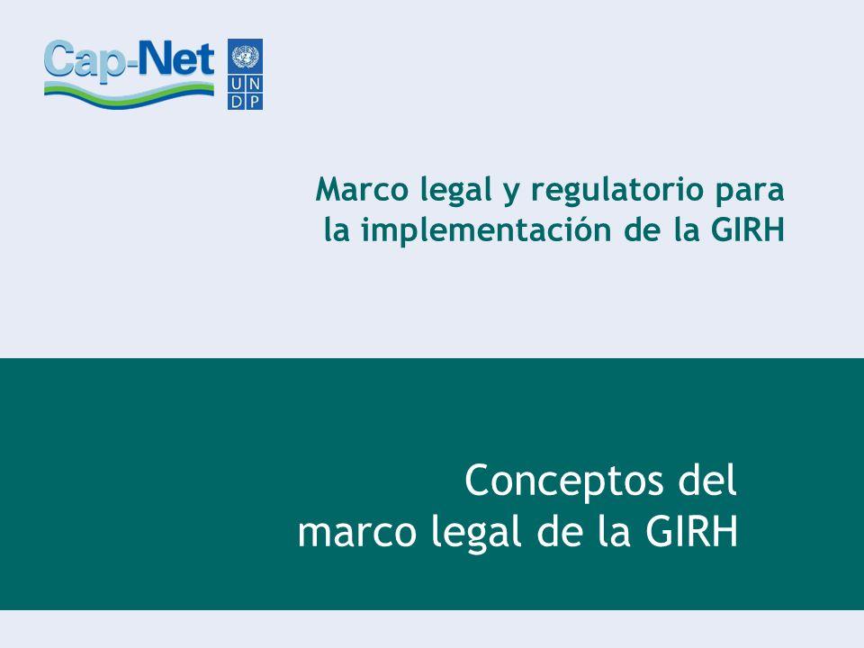 Marco legal y regulatorio para la implementación de la GIRH