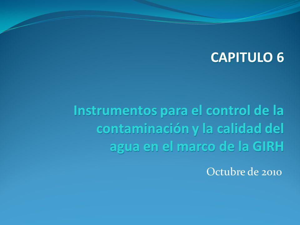 CAPITULO 6 Instrumentos para el control de la contaminación y la calidad del agua en el marco de la GIRH.