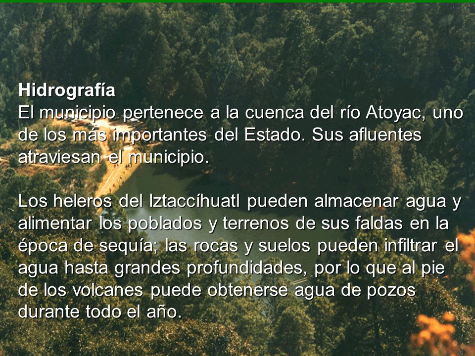 Hidrografía El municipio pertenece a la cuenca del río Atoyac, uno de los más importantes del Estado. Sus afluentes atraviesan el municipio.