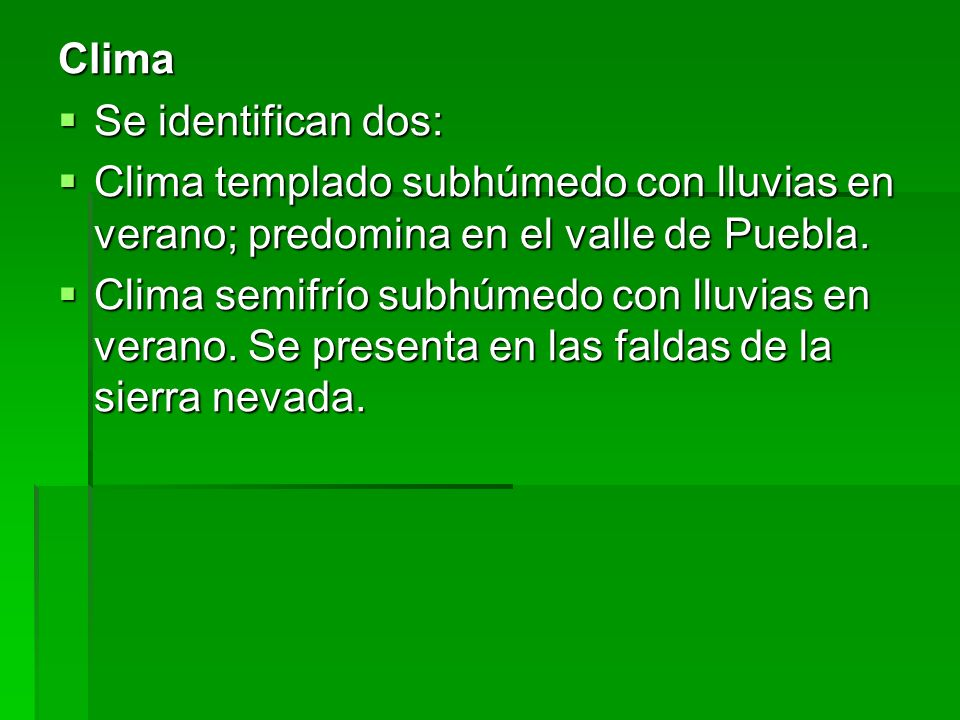 Clima Se identifican dos: Clima templado subhúmedo con lluvias en verano; predomina en el valle de Puebla.